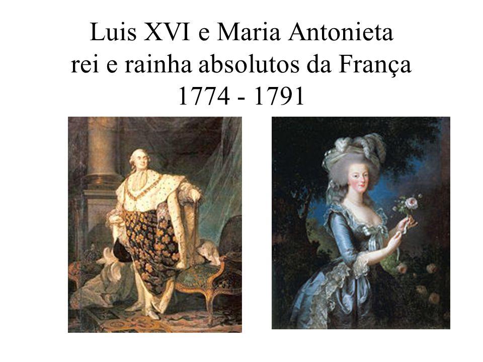 Luis XVI e Maria Antonieta rei e rainha absolutos da França 1774 - 1791
