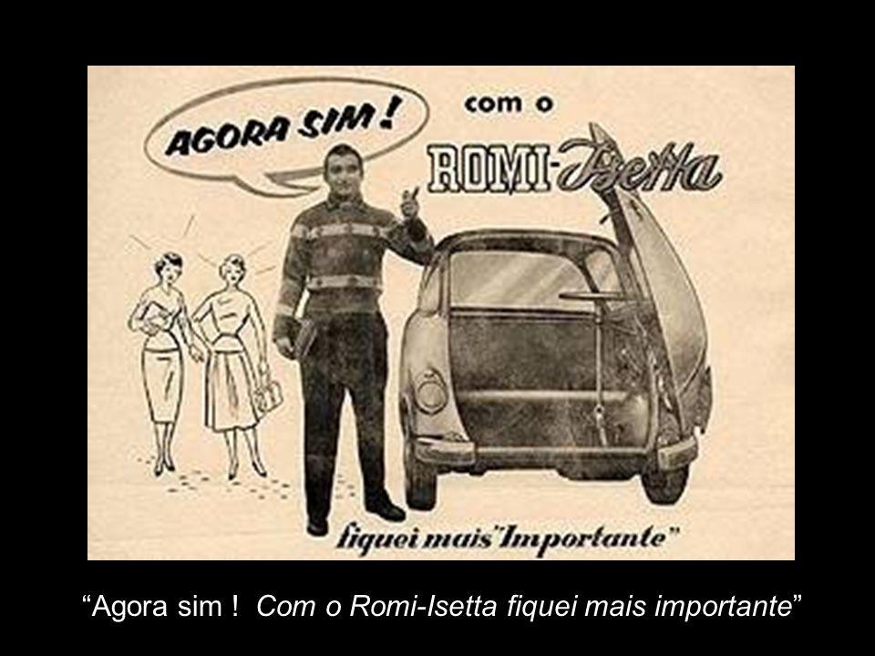 Agora sim ! Com o Romi-Isetta fiquei mais importante
