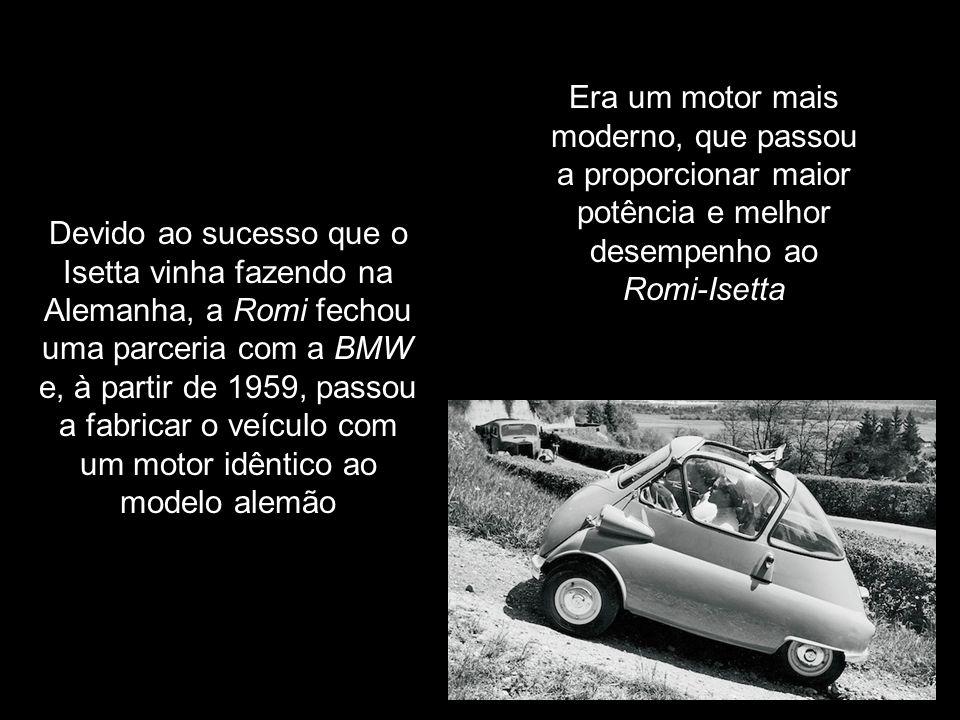 Era um motor mais moderno, que passou a proporcionar maior potência e melhor desempenho ao Romi-Isetta