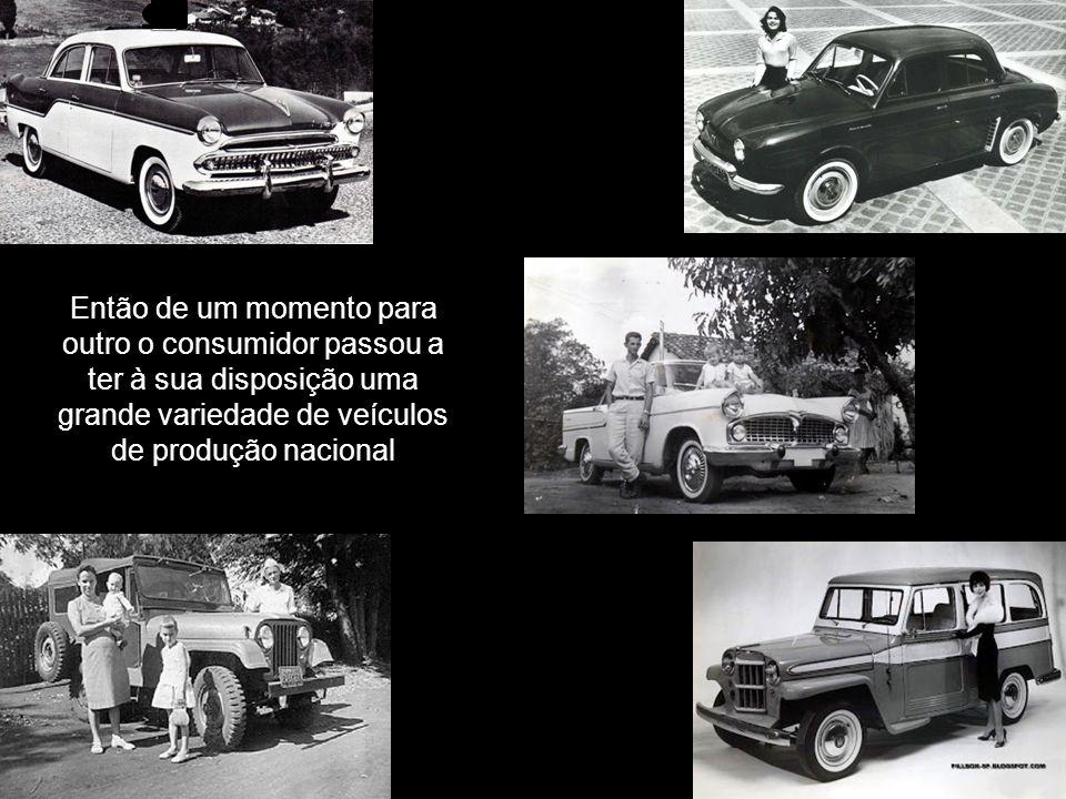 Então de um momento para outro o consumidor passou a ter à sua disposição uma grande variedade de veículos de produção nacional