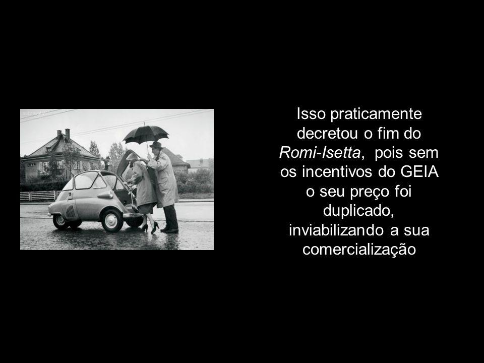 Isso praticamente decretou o fim do Romi-Isetta, pois sem os incentivos do GEIA o seu preço foi duplicado, inviabilizando a sua comercialização