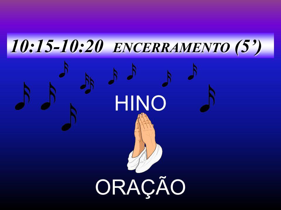 10:15-10:20 ENCERRAMENTO (5') HINO ORAÇÃO