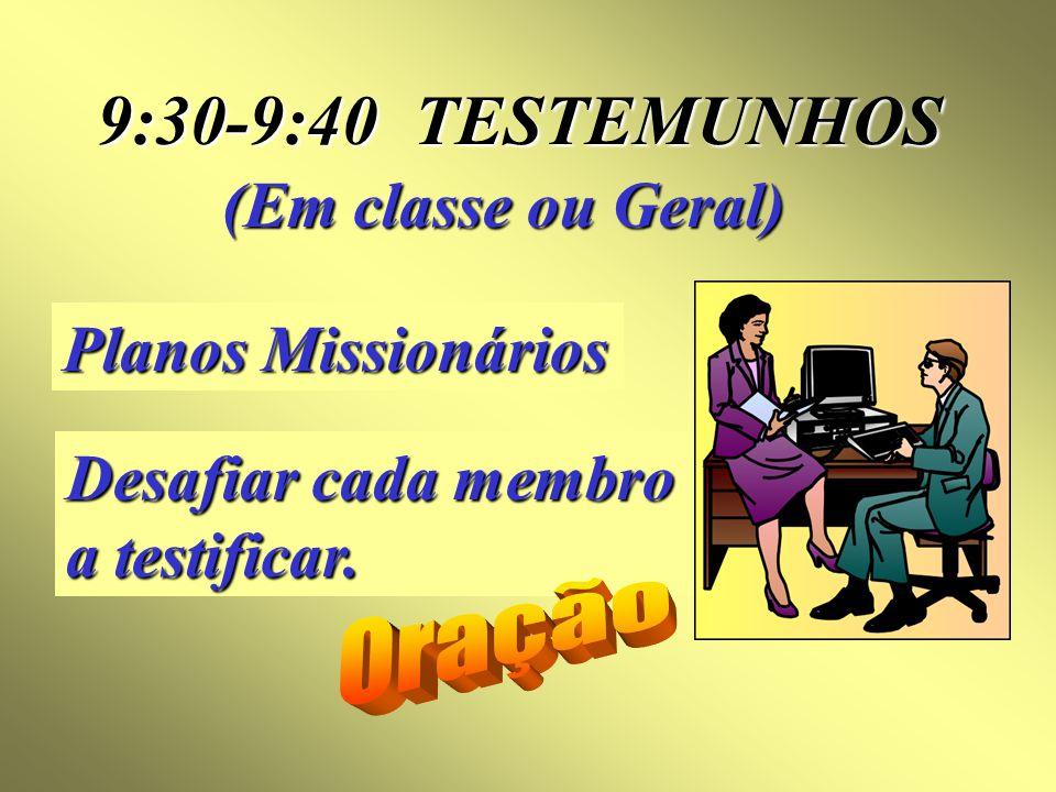 9:30-9:40 TESTEMUNHOS (Em classe ou Geral) Planos Missionários