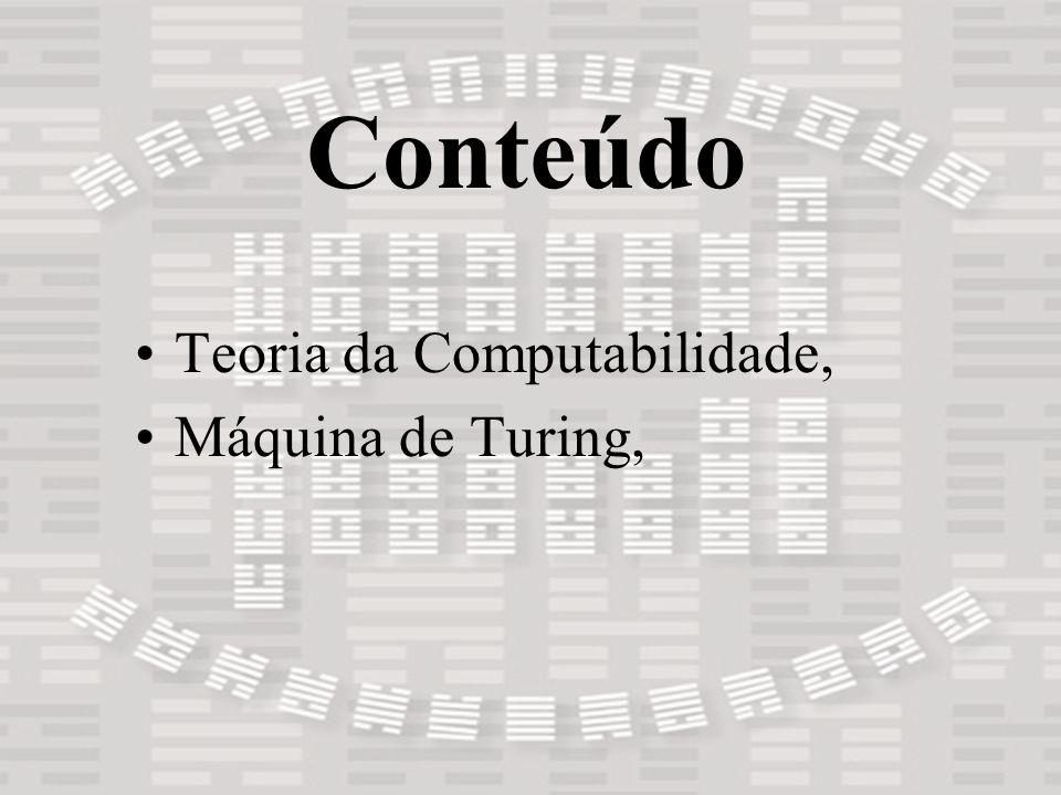 Conteúdo Teoria da Computabilidade, Máquina de Turing,