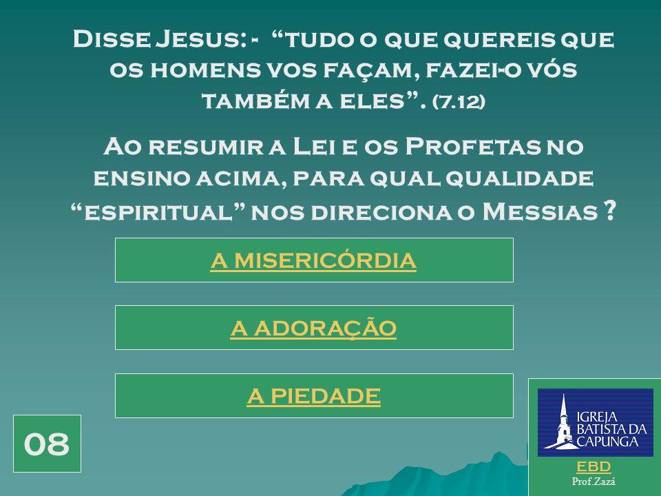 Disse Jesus: - tudo o que quereis que os homens vos façam, fazei-o vós também a eles . (7.12)