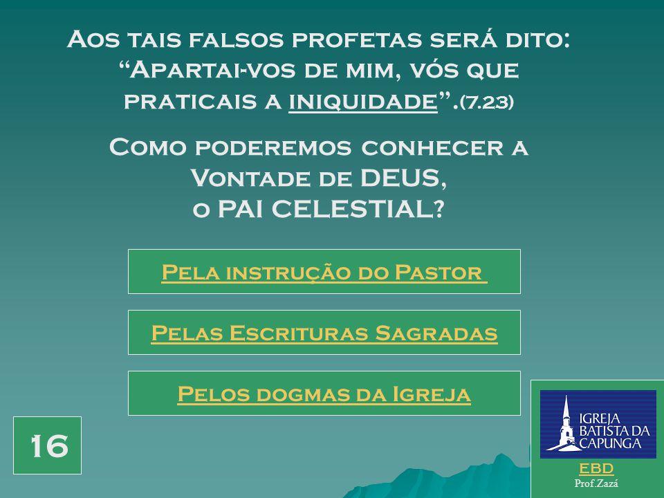 Aos tais falsos profetas será dito: Apartai-vos de mim, vós que praticais a iniquidade .(7.23)