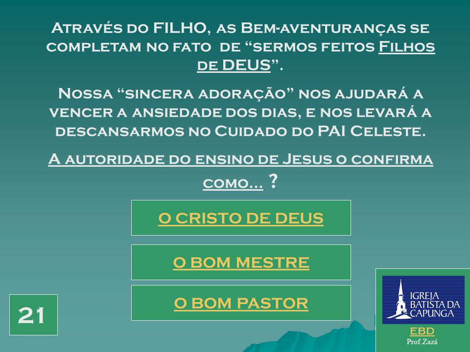 A autoridade do ensino de Jesus o confirma como...