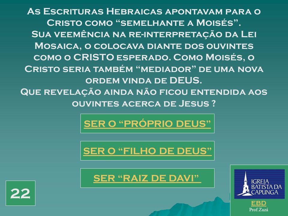 As Escrituras Hebraicas apontavam para o Cristo como semelhante a Moisés .