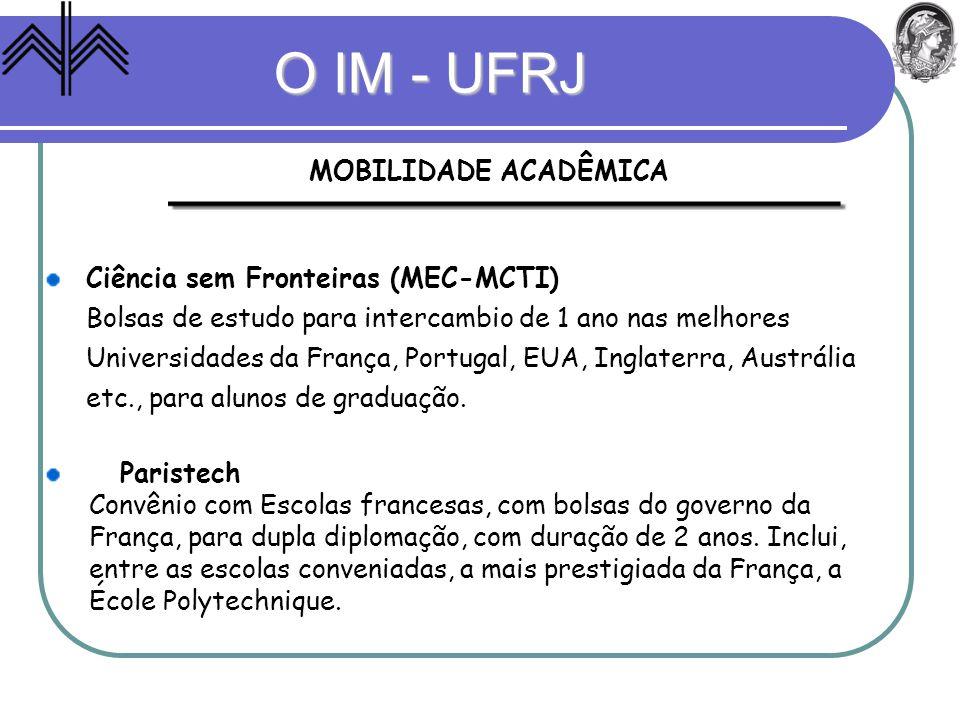 O IM - UFRJ MOBILIDADE ACADÊMICA Ciência sem Fronteiras (MEC-MCTI)
