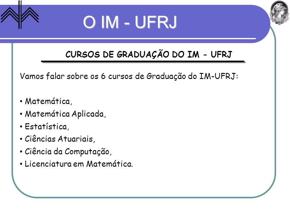 O IM - UFRJ CURSOS DE GRADUAÇÃO DO IM - UFRJ