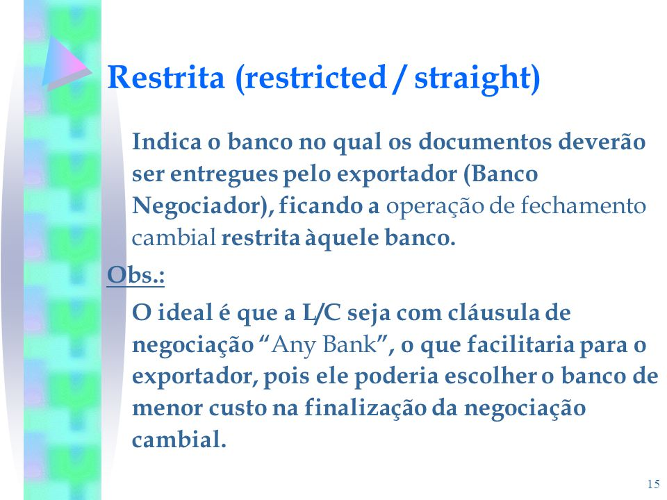Restrita (restricted / straight)