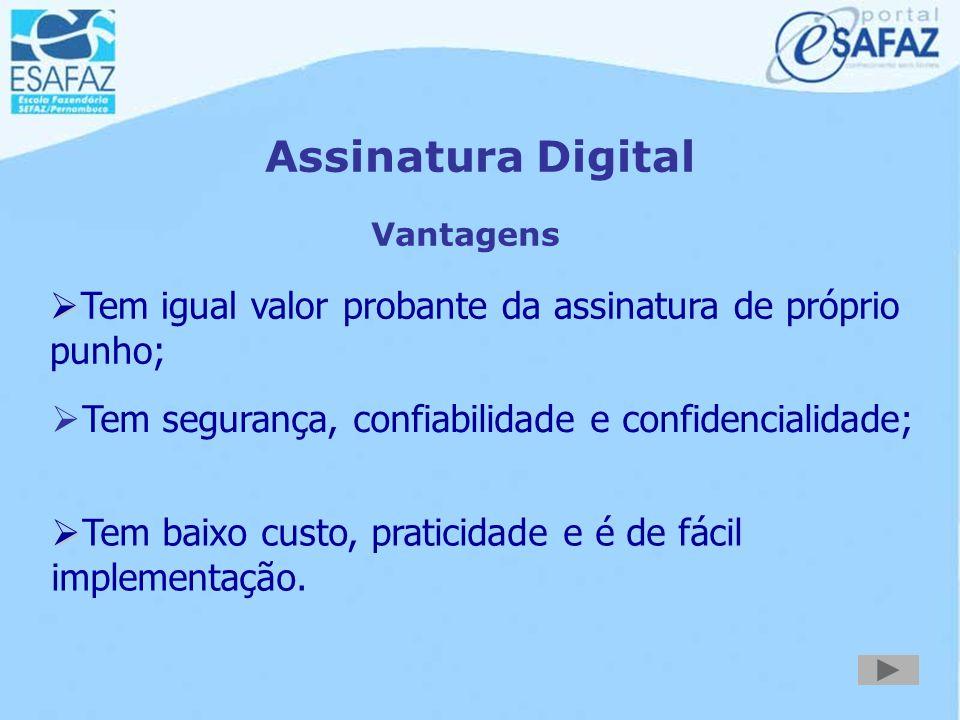Assinatura Digital Vantagens. Tem igual valor probante da assinatura de próprio punho; Tem segurança, confiabilidade e confidencialidade;