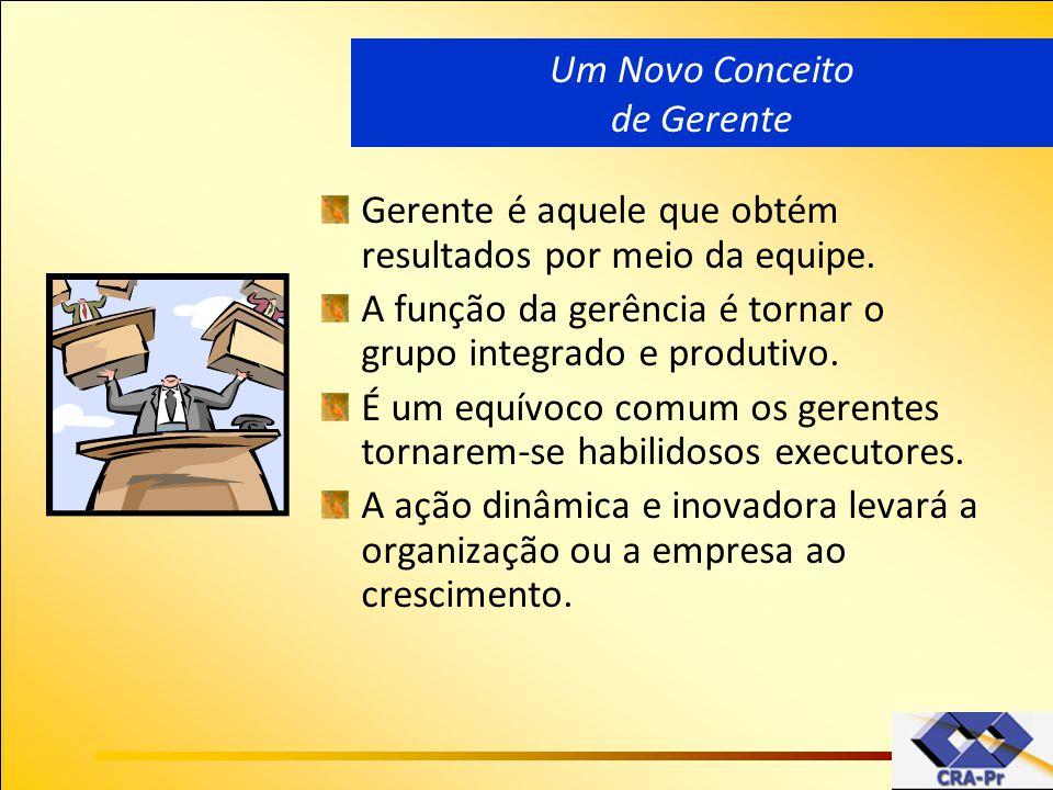Um Novo Conceito de Gerente. Gerente é aquele que obtém resultados por meio da equipe. A função da gerência é tornar o grupo integrado e produtivo.
