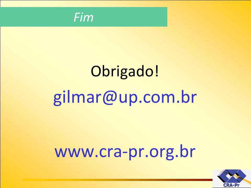 Fim Obrigado! gilmar@up.com.br www.cra-pr.org.br