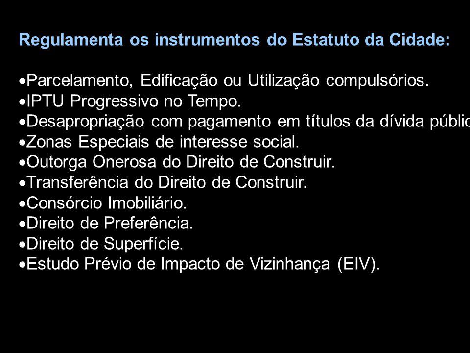 Regulamenta os instrumentos do Estatuto da Cidade: