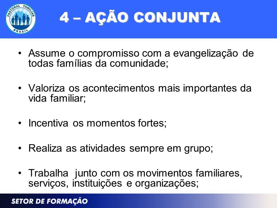 4 – AÇÃO CONJUNTA Assume o compromisso com a evangelização de todas famílias da comunidade;