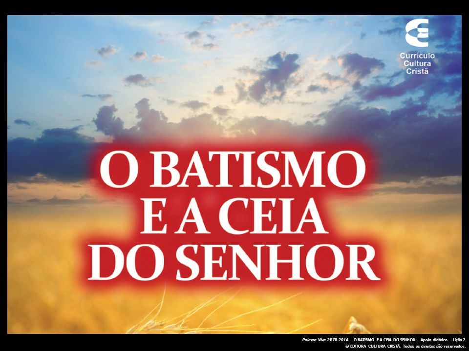 Palavra Viva 2º TR 2014 – O BATISMO E A CEIA DO SENHOR – Apoio didático – Lição 2