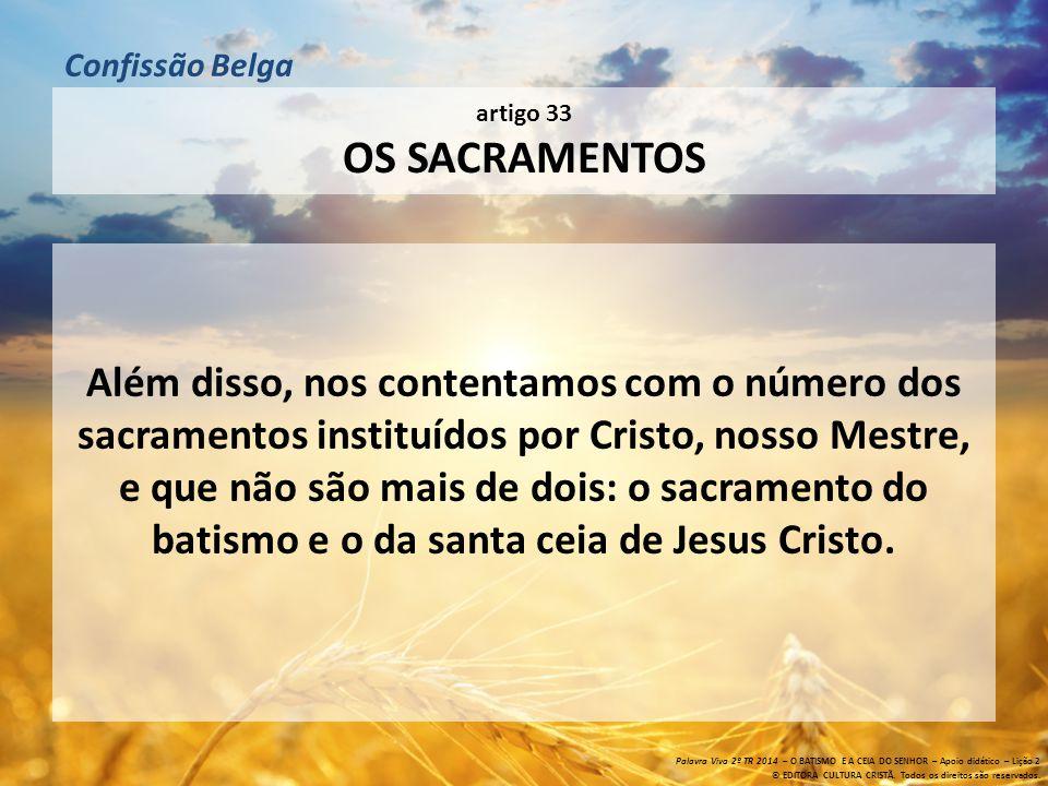 Confissão Belga artigo 33 Os sacramentos.