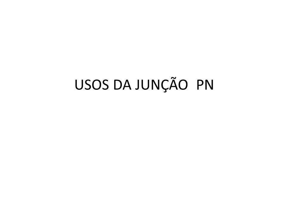 USOS DA JUNÇÃO PN
