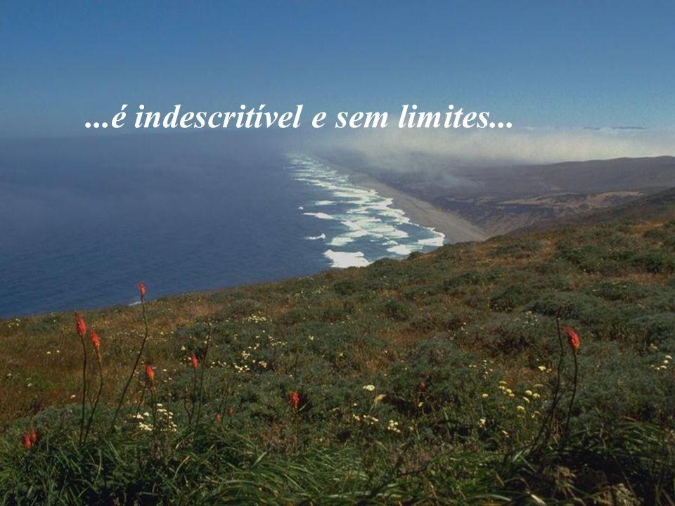 ...é indescritível e sem limites...