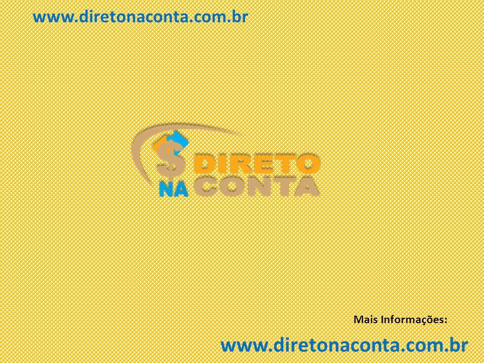 www.diretonaconta.com.br Mais Informações: www.diretonaconta.com.br