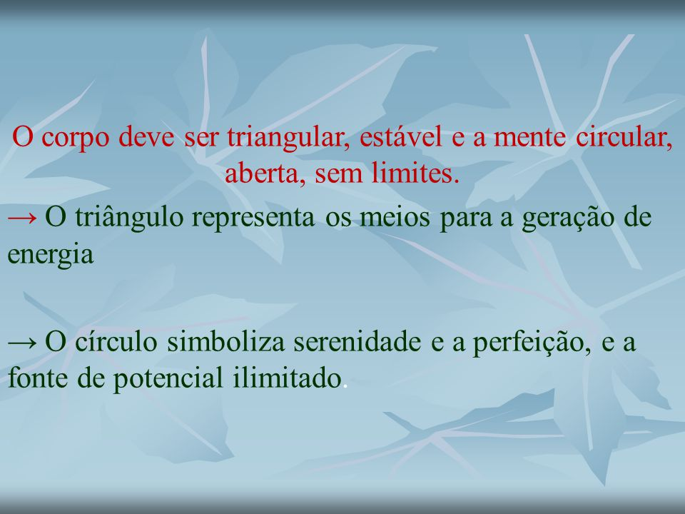 O corpo deve ser triangular, estável e a mente circular, aberta, sem limites.