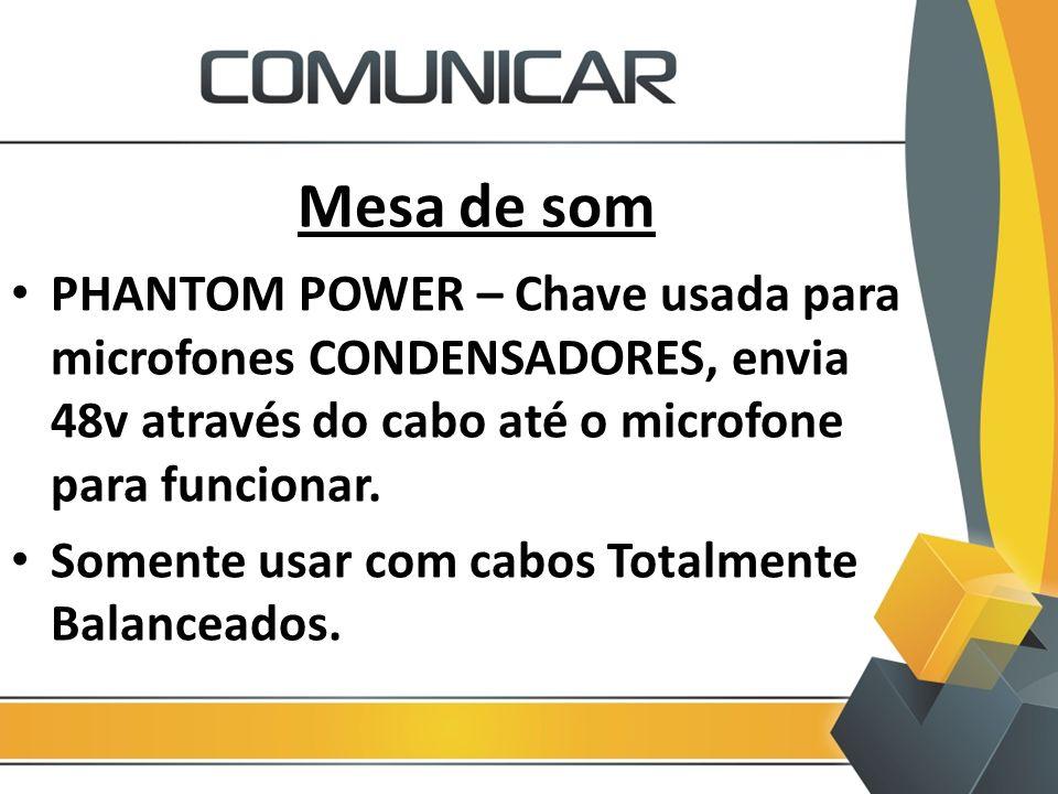 Mesa de som PHANTOM POWER – Chave usada para microfones CONDENSADORES, envia 48v através do cabo até o microfone para funcionar.