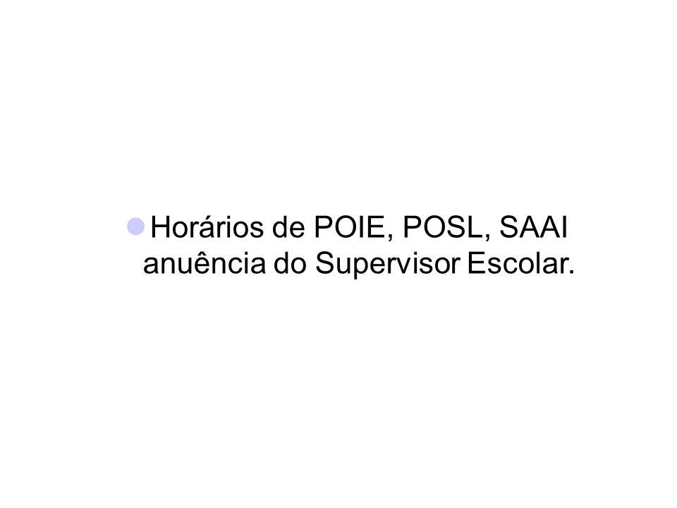 Horários de POIE, POSL, SAAI anuência do Supervisor Escolar.