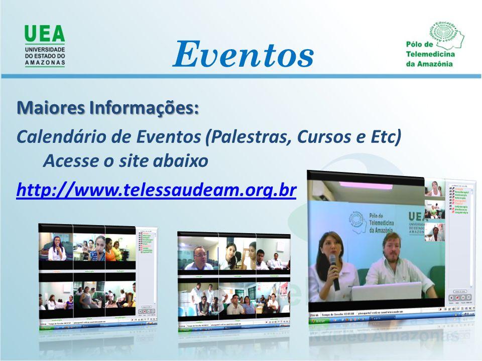 Eventos Maiores Informações: Calendário de Eventos (Palestras, Cursos e Etc) Acesse o site abaixo http://www.telessaudeam.org.br