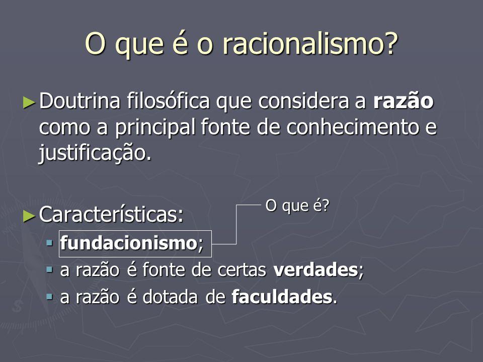 O que é o racionalismo Doutrina filosófica que considera a razão como a principal fonte de conhecimento e justificação.