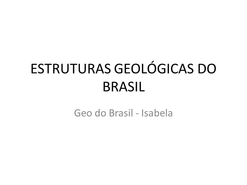 ESTRUTURAS GEOLÓGICAS DO BRASIL