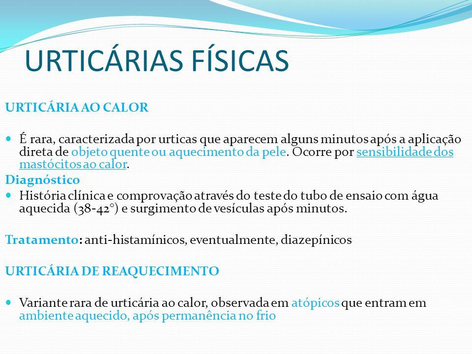 URTICÁRIAS FÍSICAS URTICÁRIA AO CALOR