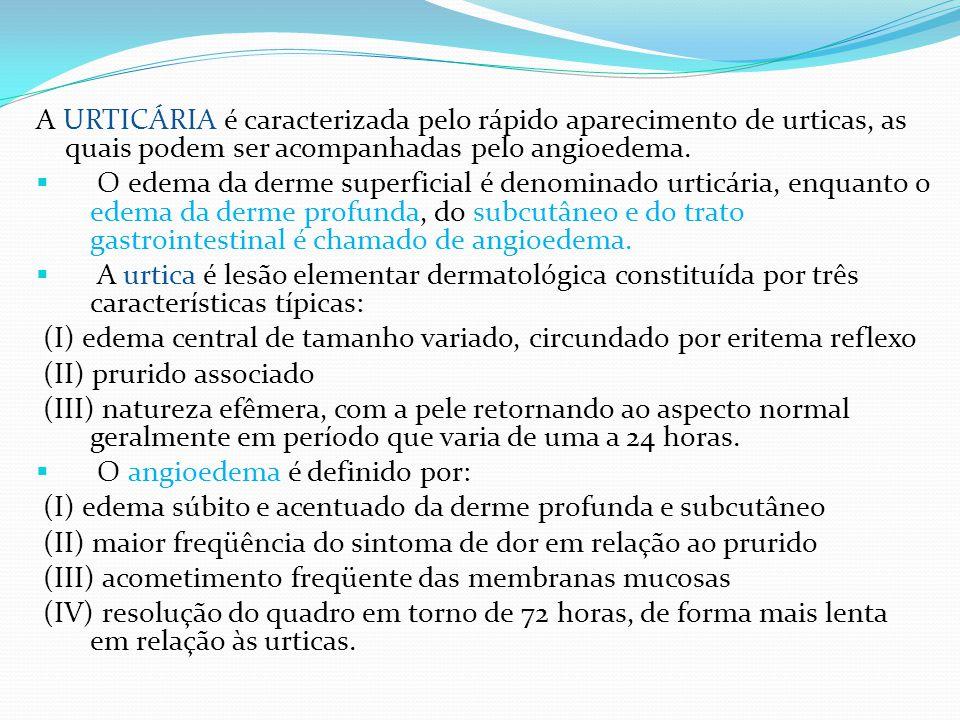 A URTICÁRIA é caracterizada pelo rápido aparecimento de urticas, as quais podem ser acompanhadas pelo angioedema.