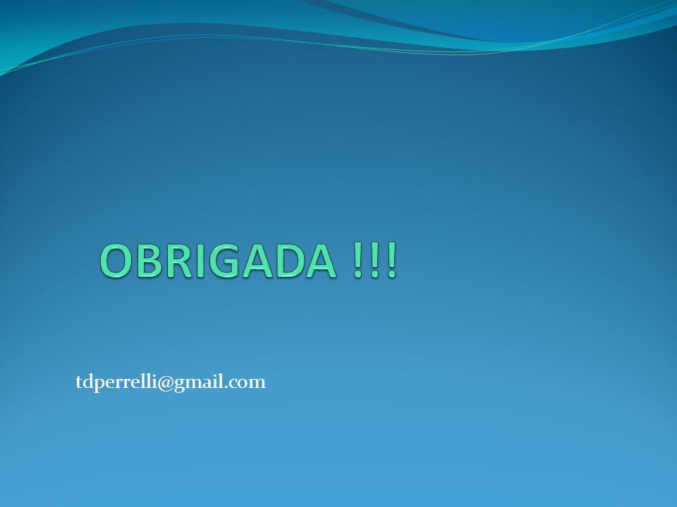 OBRIGADA !!! tdperrelli@gmail.com