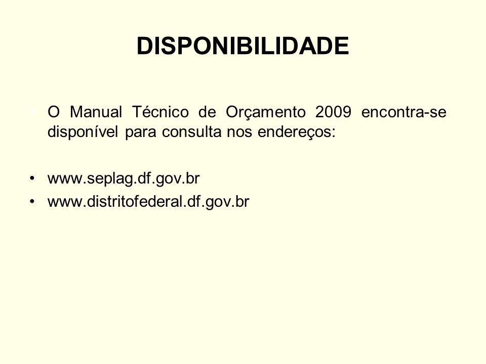 DISPONIBILIDADE O Manual Técnico de Orçamento 2009 encontra-se disponível para consulta nos endereços: