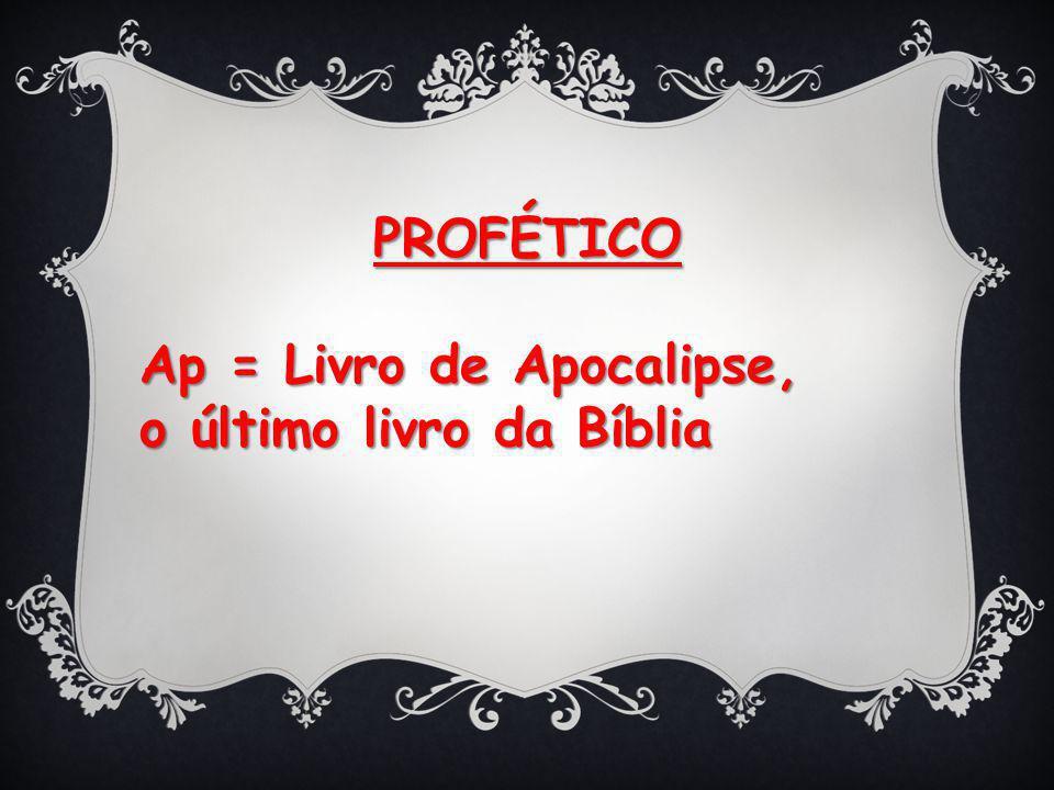PROFÉTICO Ap = Livro de Apocalipse, o último livro da Bíblia