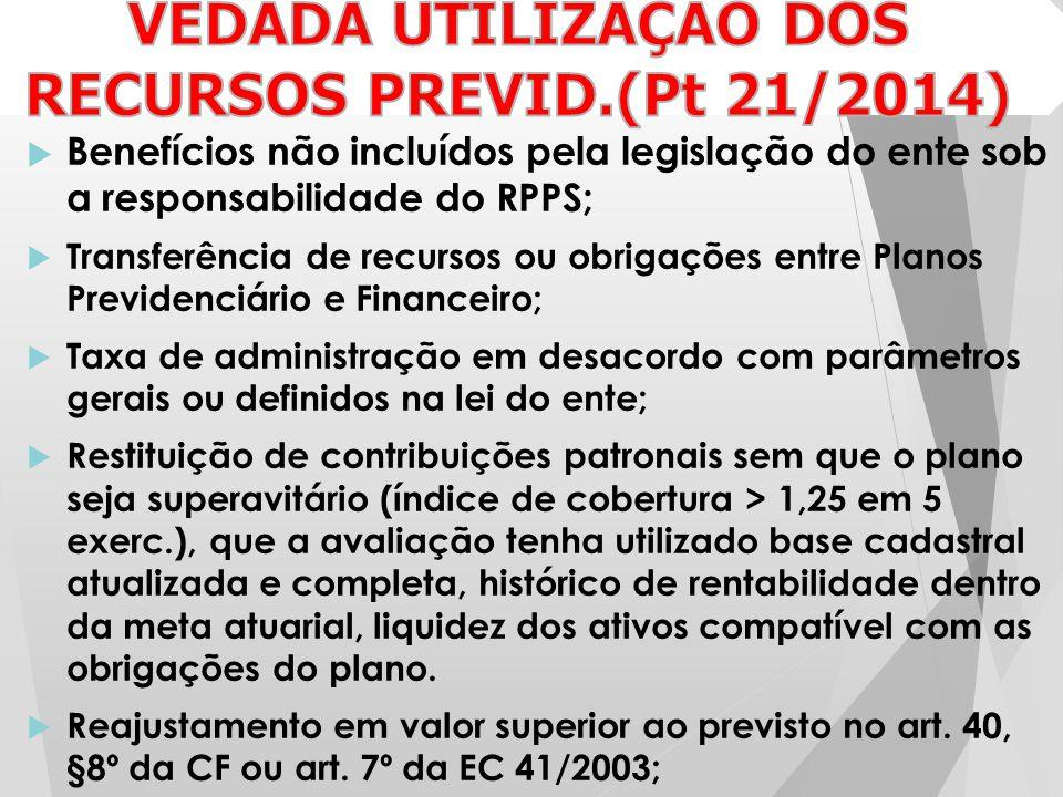 VEDADA UTILIZAÇÃO DOS RECURSOS PREVID.(Pt 21/2014)