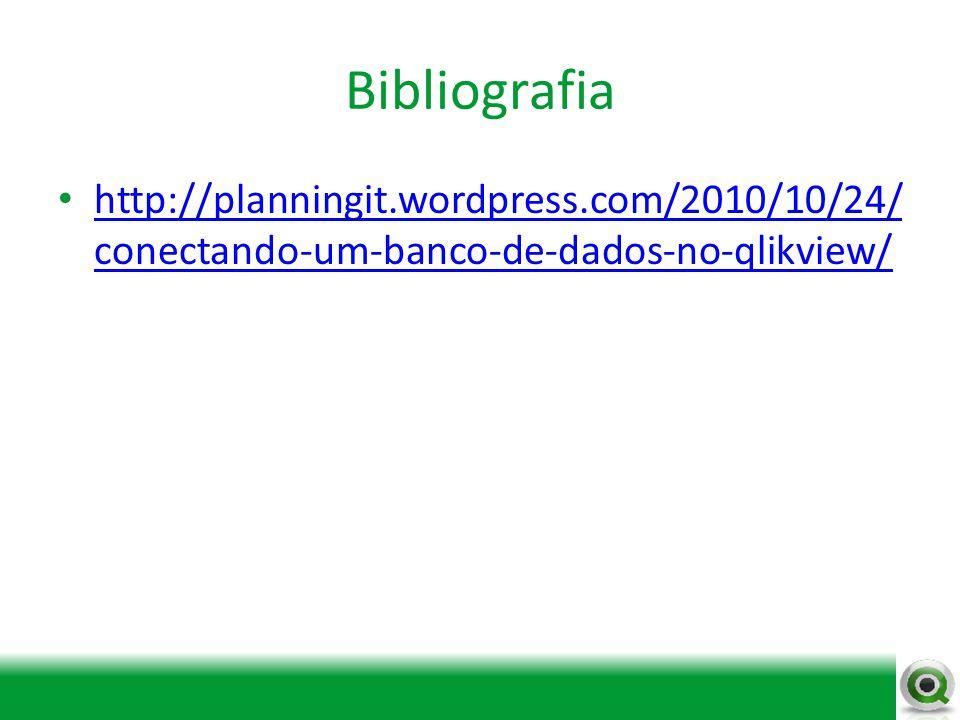 Bibliografia http://planningit.wordpress.com/2010/10/24/conectando-um-banco-de-dados-no-qlikview/