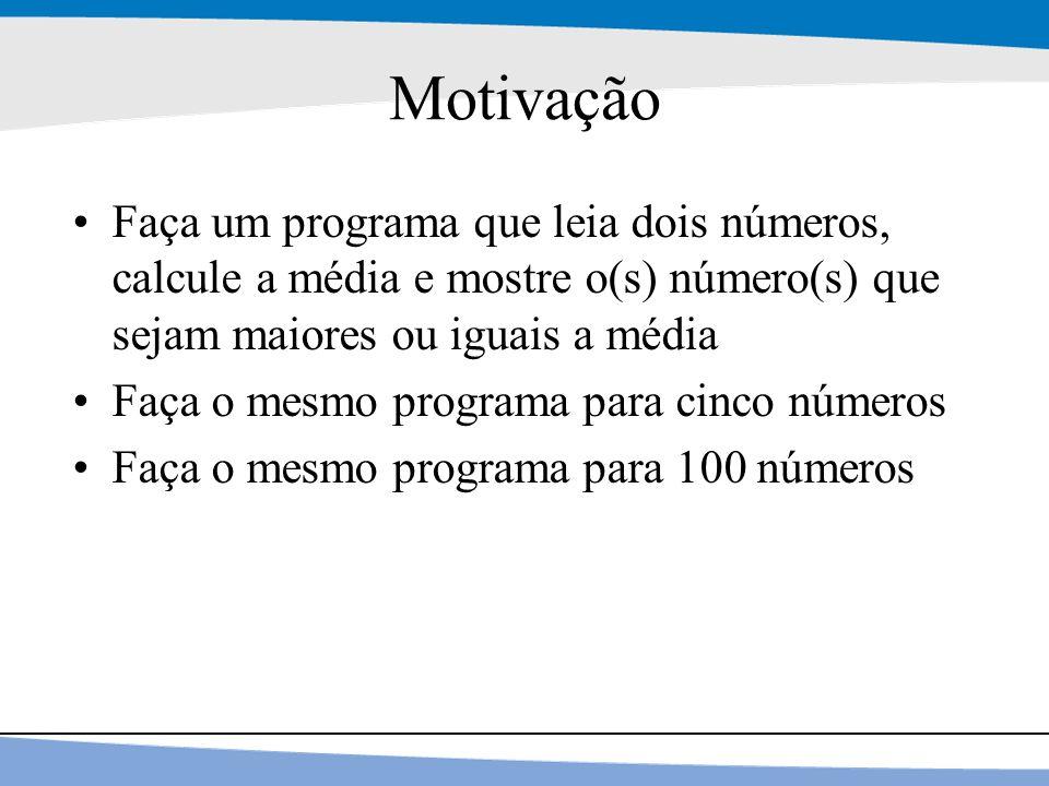 Motivação Faça um programa que leia dois números, calcule a média e mostre o(s) número(s) que sejam maiores ou iguais a média.