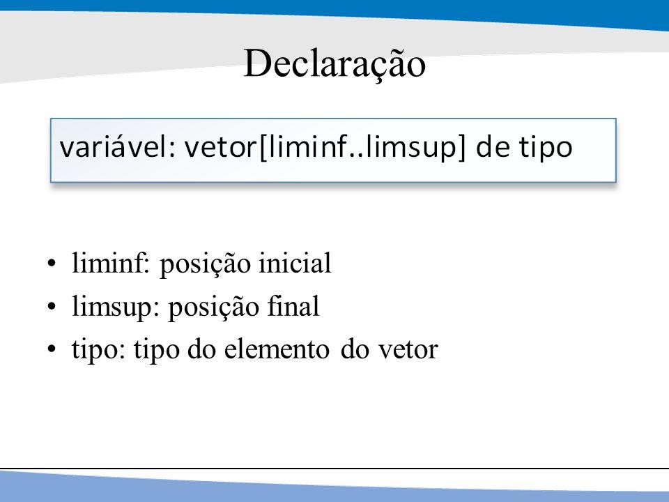 Declaração liminf: posição inicial limsup: posição final