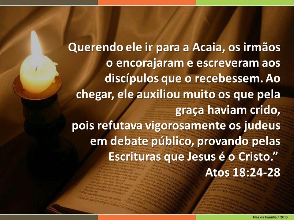 Querendo ele ir para a Acaia, os irmãos o encorajaram e escreveram aos discípulos que o recebessem. Ao chegar, ele auxiliou muito os que pela graça haviam crido,