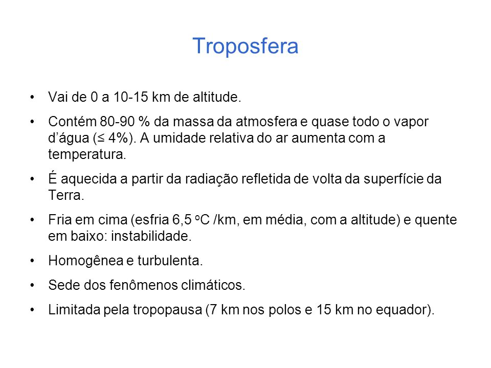 Troposfera Vai de 0 a 10-15 km de altitude.