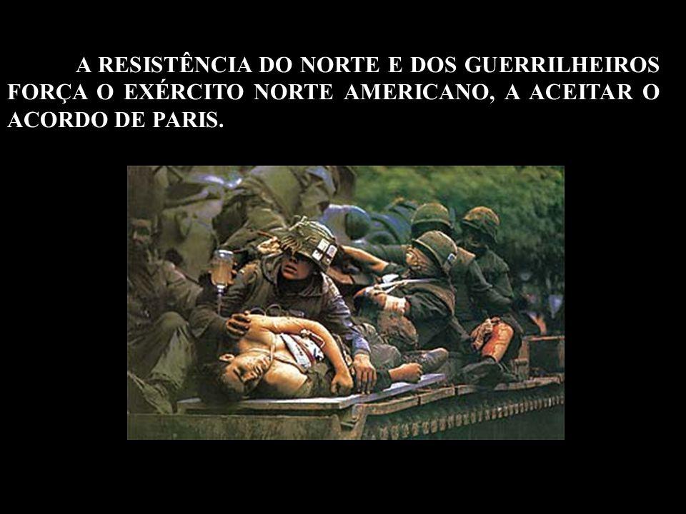 A RESISTÊNCIA DO NORTE E DOS GUERRILHEIROS FORÇA O EXÉRCITO NORTE AMERICANO, A ACEITAR O ACORDO DE PARIS.