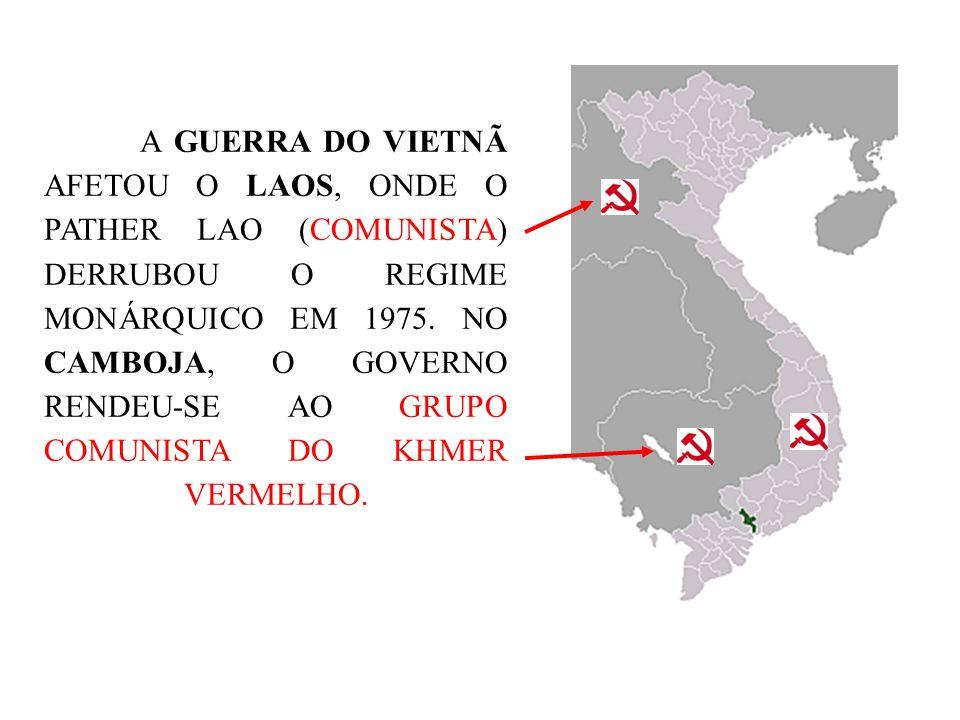 A GUERRA DO VIETNÃ AFETOU O LAOS, ONDE O PATHER LAO (COMUNISTA) DERRUBOU O REGIME MONÁRQUICO EM 1975.