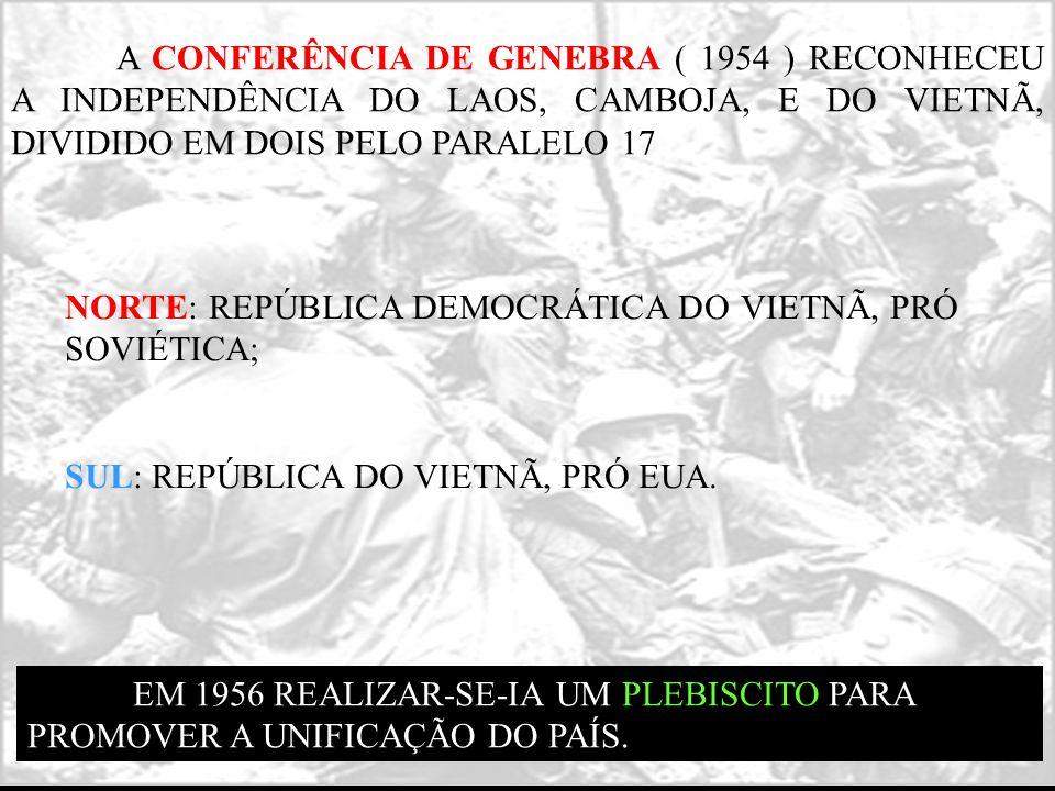 A CONFERÊNCIA DE GENEBRA ( 1954 ) RECONHECEU A INDEPENDÊNCIA DO LAOS, CAMBOJA, E DO VIETNÃ, DIVIDIDO EM DOIS PELO PARALELO 17