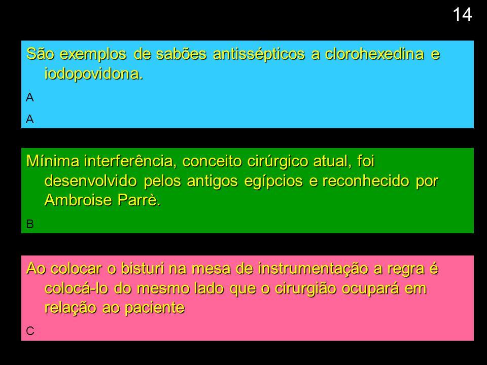 14 São exemplos de sabões antissépticos a clorohexedina e iodopovidona. A.