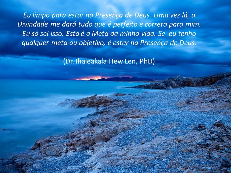 (Dr. Ihaleakala Hew Len, PhD)