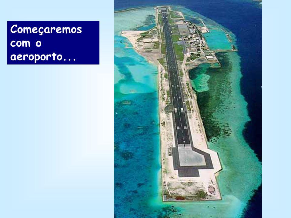 Começaremos com o aeroporto...