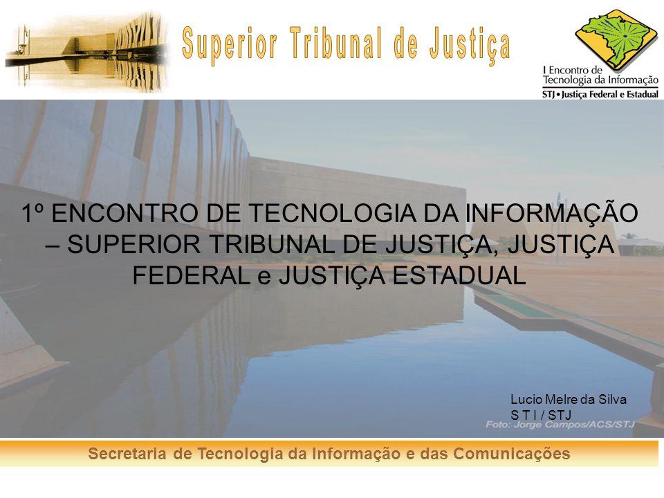 1º ENCONTRO DE TECNOLOGIA DA INFORMAÇÃO – SUPERIOR TRIBUNAL DE JUSTIÇA, JUSTIÇA FEDERAL e JUSTIÇA ESTADUAL