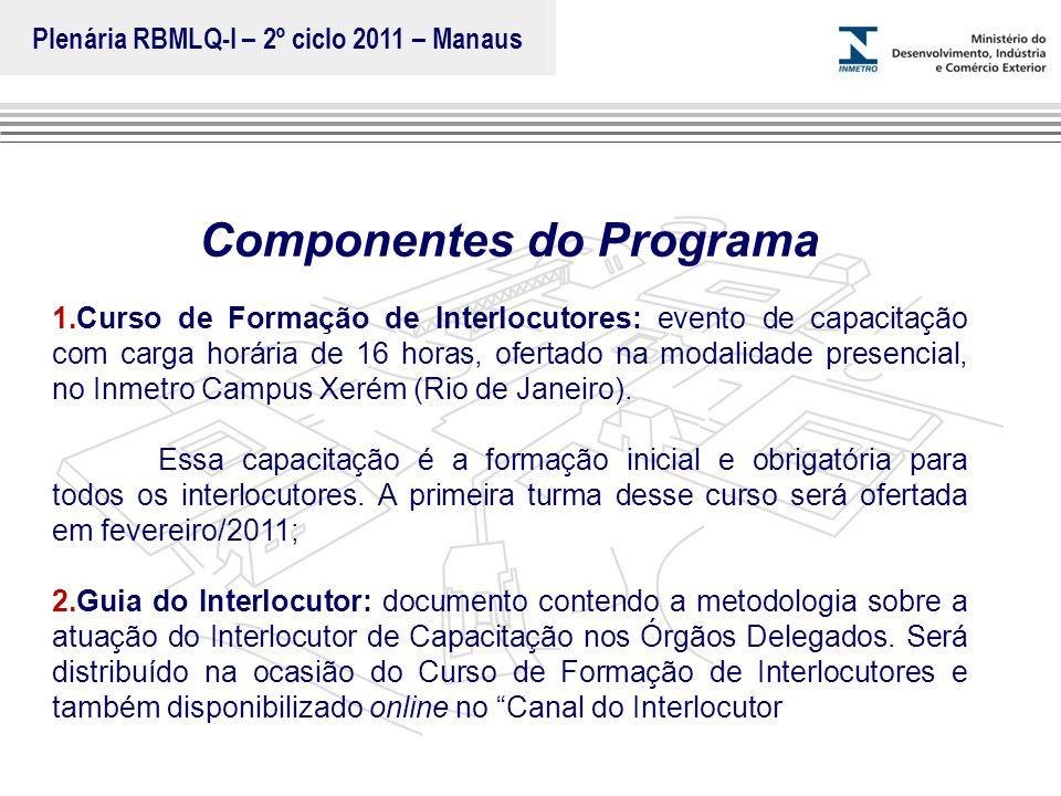 Plenária RBMLQ-I – 2º ciclo 2011 – Manaus Componentes do Programa